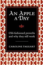 An Apple A Day: Old-Fashioned Proverbs and Why They Still Work by Caroline Taggart (2009-10-08)