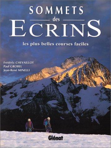 SOMMETS DES ECRINS. Les plus belles courses faciles par Frédéric Chevaillot, Paul Grobel, Jean-René Minelli