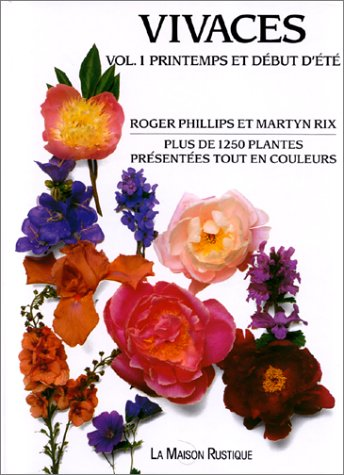 Plantes vivaces. Volume 1, Printemps et dbut d't : Plus de 1250 plantes prsentes tout en couleurs