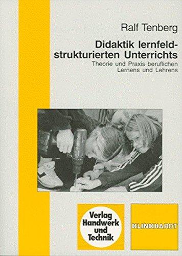 Didaktik lernfeldstrukturierten Unterrichts: Theorie und Praxis beruflichen Lernens und Lehrens