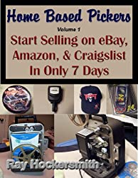 Home Based Pickers: Start Selling on eBay, Amazon, & Craigslist in Only 7 Days