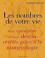 Les nombres de votre vie - Votre caractère et votre destin révélés grâce à la Numérologie de Rodford Barrat