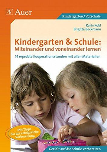 Kindergarten & Schule: Miteinander und voneinander lernen: 14 erprobte Kooperationsstunden von Grundschule und Kindergarten mit allen Materialien (1. Klasse/Vorschule)
