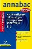 Annabac 2004 : Mathématiques - Informatique - Enseignement scientifique, 1ère L (+ corrigés)...