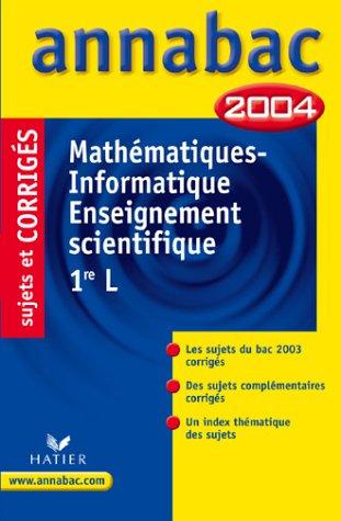 Annabac 2004 : Mathématiques - Informatique - Enseignement scientifique, 1ère L (+ corrigés)