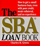 Sba Loan Book: How to Get a Small Business Loan, Even with Poor Credit, Weak Collateral, and No Experience