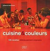 Cuisine et couleurs : 105 Recettes délicieusement originales