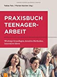 Praxisbuch Teenagerarbeit: Wichtige Grundlagen, kreative Methoden, innovative Ideen