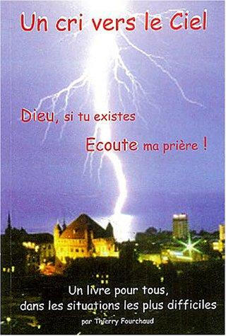 Un cri vers le ciel ! : Dieu, si tu existes, écoute ma prière ! par Thierry Fourchaud, Frère Ephraïm