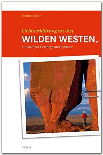 Liebeserklärung an den Wilden Westen - Im Land der Cowboys und Indianer - STÜRTZ Verlag