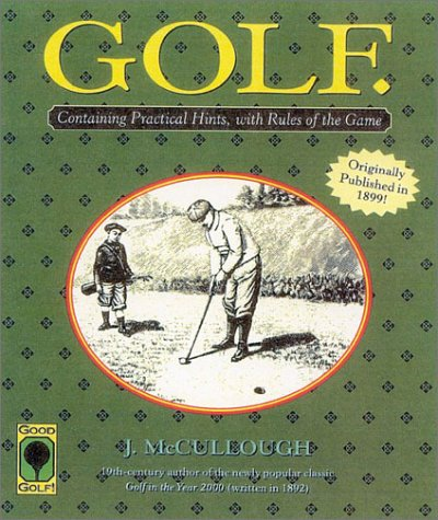 Golf: Containing Practical Hints, with Rules of the Game (Good golf!) por J. McCullough