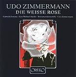 Udo Zimmermann: Die Weiße Rose (Gesamtaufnahme). [Import allemand]