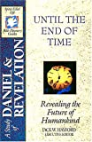 Until the End of Time: Revealing the Future of Humankind/Daniel and Revelations (Spirit-Filled Life Study Guides)
