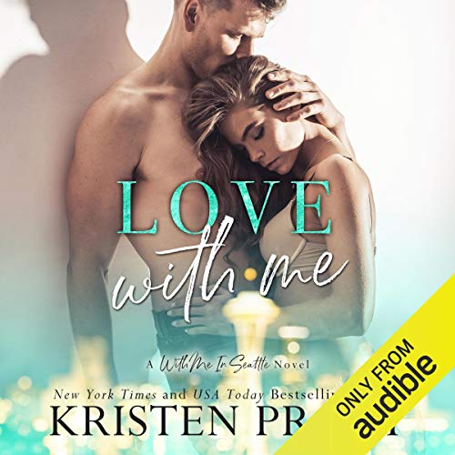Love With Me: With Me In Seattle Series, Book 11 (Proby Seattle Serie Kristen)