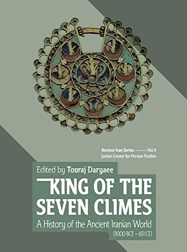 king-of-the-seven-climes-a-history-of-the-ancient-iranian-world-3000-bce-651-ce