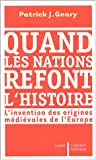 Quand les nations refont l'histoire : L'invention des origines médiévales de l'Europe