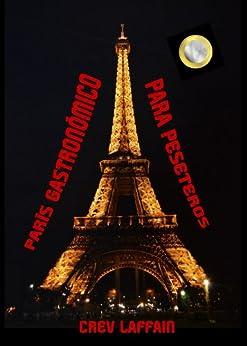 PARÍS GASTRONÓMICO PARA PESETEROS: Viajar a París y sobrevivir en el intento. Literalmente. de [Laffain, Crev]