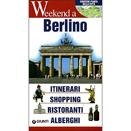 Berlino. Itinerari, Shopping, Ristoranti, Alberghi