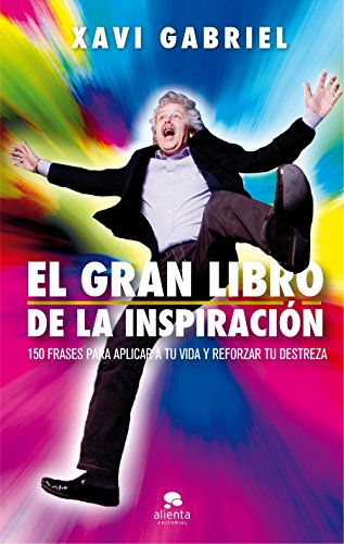 El gran libro de la inspiración: 150 frases para aplicar a tu vida y reforzar tu destreza por Xavi Gabriel