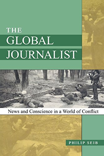 The Global Journalist: News and Conscience in a World of Conflict by Philip Seib (2001-12-11)