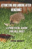 Attracting & Looking After Hedgehogs b&w: A Guide for All Ages