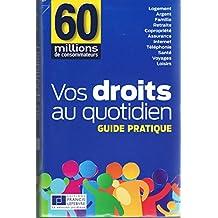 Vos droits au quotidien - Guide pratique : Logement - Argent - Famille - Retraite - Copropriété - Assurance - Internet - Téléphonie - Santé - Voyages - Loisirs