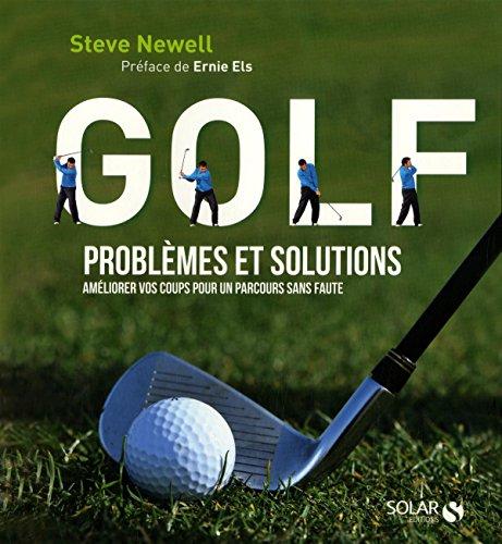 GOLF PROBLEMES ET SOLUTIONS par Steve NEWELL