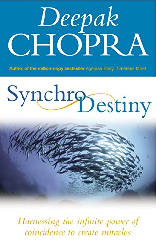 Synchrodestiny: Harnessing the Infinite Power of Coincidence to Create Miracles por Dr Deepak Chopra