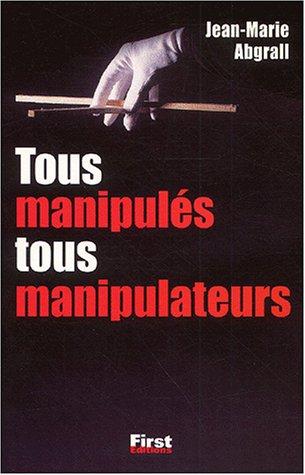 Tous manipulés, tous manipulateurs par Jean-Marie Abgrall
