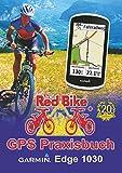 GPS Praxisbuch Garmin Edge 1030: Funktionen, Einstellungen & Navigation (GPS Praxisbuch-Reihe von Red Bike 20)