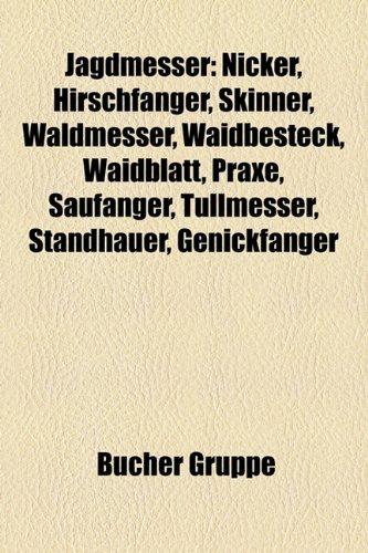 Jagdmesser: Nicker, Hirschfanger, Skinner, Waldmesser, Waidbesteck, Waidblatt, Praxe, Saufanger,...