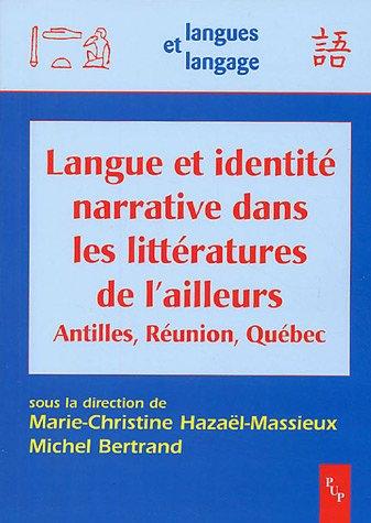 Langue et identité narrative dans les littératures de l'ailleurs : Antilles, Réunion, Québec