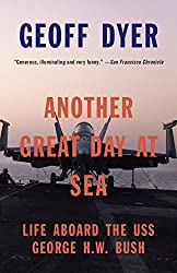 Another Great Day at Sea: Life Aboard the USS George H.W. Bush by Geoff Dyer (2015-04-07)
