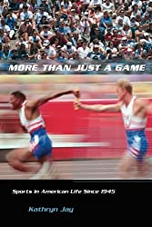 More Than Just a Game: Sports in American Life Since 1945 (Columbia Histories of Modern American Life) by Kathryn Jay (2006-04-18)