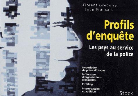 Profils d'enquête : Les psys au service de la police par Florent Grégoire, Loup Francart