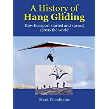 A History of Hang Gliding: How the sport started and spread across the world (English Edition)
