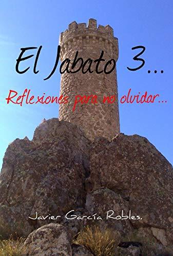 El Jabato 3...: Reflexiones para no olvidar... por Javier García Robles