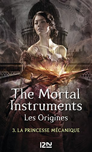 The Mortal Instruments - Les Origines - Tome 3: La Princesse Mécanique de Cassandra Clare 51D0c0jHc3L