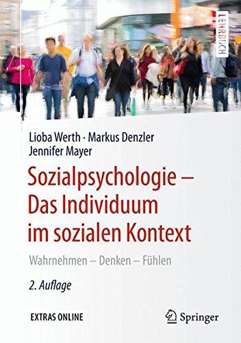 Sozialpsychologie: Das Individuum im sozialen Kontext: Wahrnehmen - Denken - Fühlen