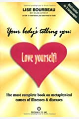 Your Body's Telling You: Love Yourself: The Most Complete Book on the Metaphysical Causes of Illnesses and Disease Paperback