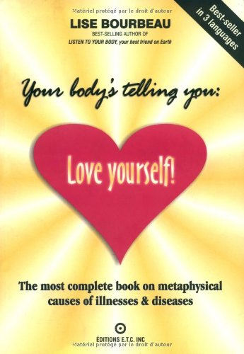 Your Body's Telling You: Love Yourself: The Most Complete Book on the Metaphysical Causes of Illnesses and Disease