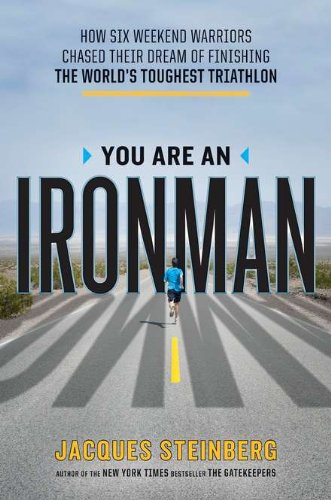 You Are an Ironman: How Six Weekend Warriors Chased Their Dream of Finishing the World's Toughest Triathlon por Jacques Steinberg