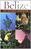Belize: Reefs, Rain Forests, and Mayan Ruins by Dick Lutz (2005-07-03) - Dick Lutz