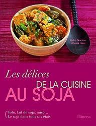 Les délices de la cuisine au soja : Tofu, lait de soja, miso... Le soja dans tous ses états