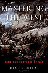 Mastering the West: Rome and Carthage at War (Ancient Warfare and Civilization) by Dexter Hoyos (2015-02-13)
