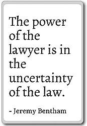 "Kühlschrankmagnet, Zitat""The Power of the lawyer is in the uncertain."", Jeremy Bentham, weiß"