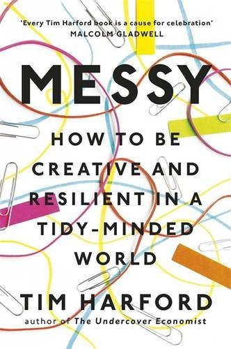 Messy: How to Be Creative and Resilient in a Tidy-Minded World by Tim Harford (2017-08-03)