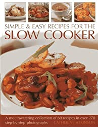 Simple & Easy Recipes For The Slow Cooker: A mouth-watering collection of 60 recipes in over 270 step-by-step photographs by Atkinson, Catherine (2013) Paperback