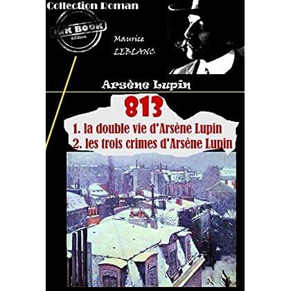 813 (1. la double vie d'Arsène Lupin – 2. les trois crimes d'Arsène Lupin): édition intégrale (Arsène Lupin series t. 4)