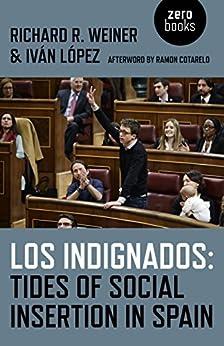 Los Indignados: Tides of Social Insertion in Spain by [Weiner, Richard R., Lopez, Ivan]